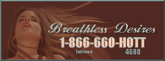 Breathless Desires 1-866-660-HOTT(4688)